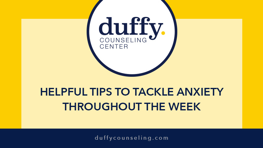 Helpful Tips To Tackle Anxiety Throughout the Week