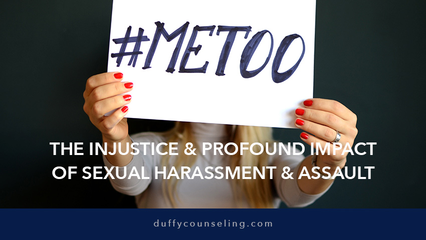 The Injustice & Profound Impact of Sexual Harassment & Sexual Assault