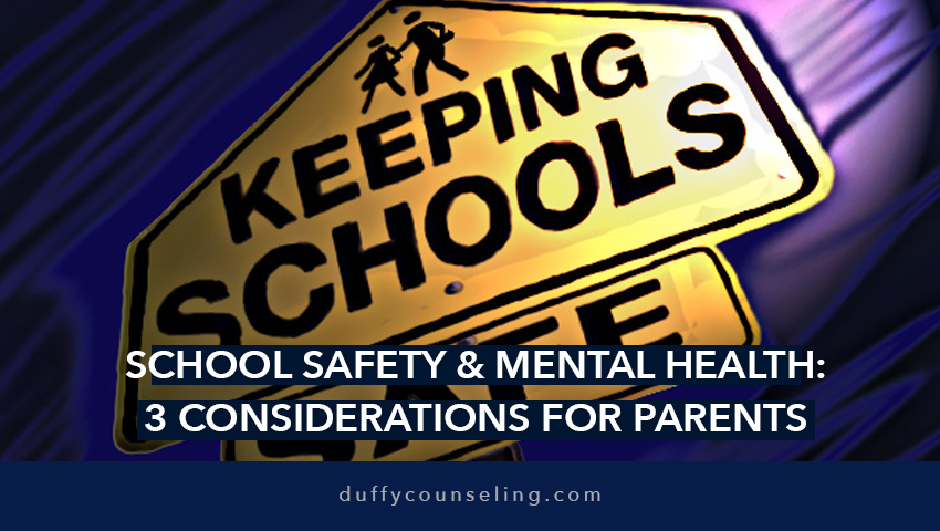 School Safety & Mental Health: 3 Considerations for Parents & School Personnel