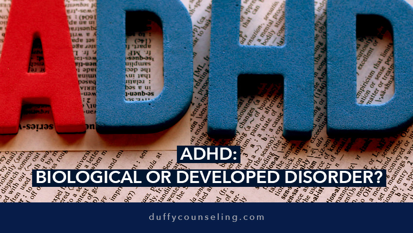 ADHD: Biological or Developed Disorder?