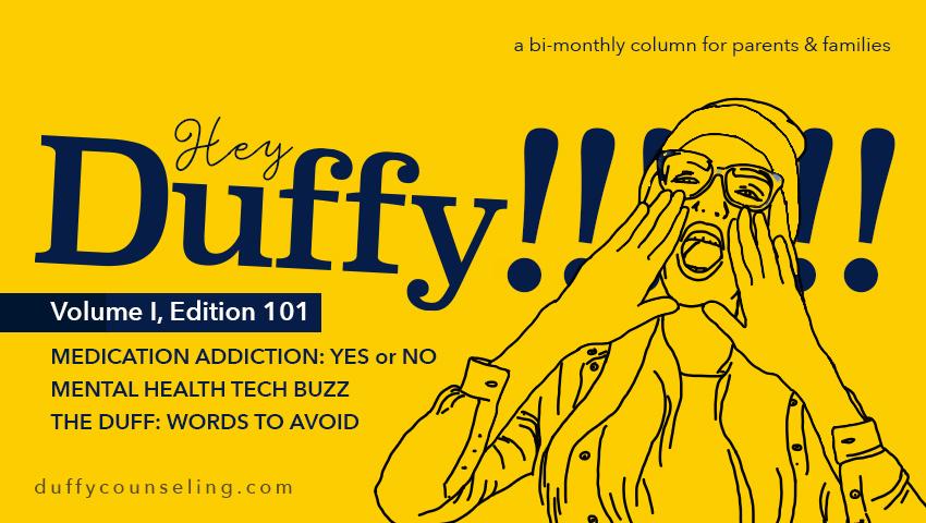 Hey Duffy! Mental Health & Wellness Column - Medication Addiction - Edition 001